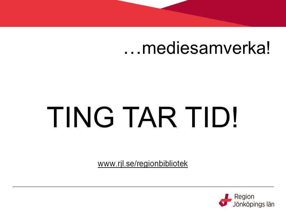 …mediesamverka! TING TAR TID! www.rjl.se/regionbibliotek