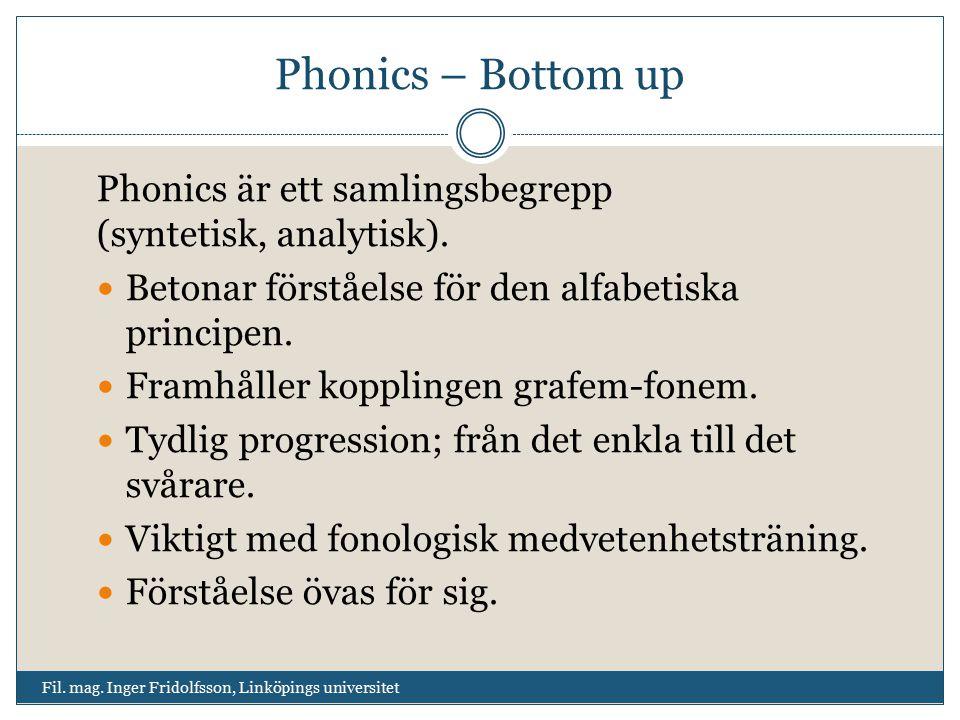 Phonics – Bottom up Phonics är ett samlingsbegrepp (syntetisk, analytisk). Betonar förståelse för den alfabetiska principen.