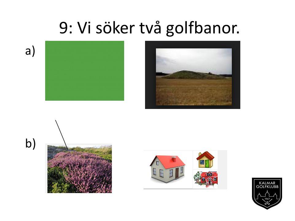 9: Vi söker två golfbanor.
