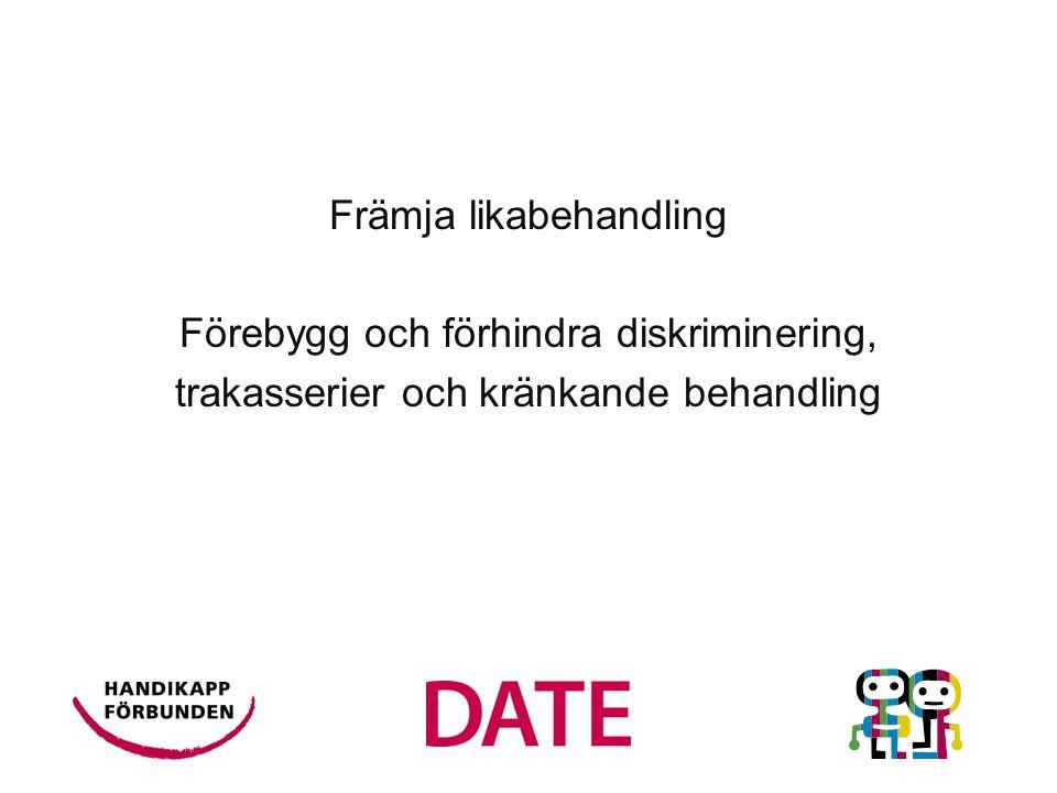 Främja likabehandling Förebygg och förhindra diskriminering,