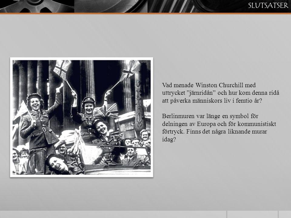 SLUTSATSER Vad menade Winston Churchill med uttrycket järnridån och hur kom denna ridå att påverka människors liv i femtio år