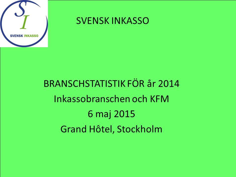 BRANSCHSTATISTIK FÖR år 2014 Inkassobranschen och KFM 6 maj 2015