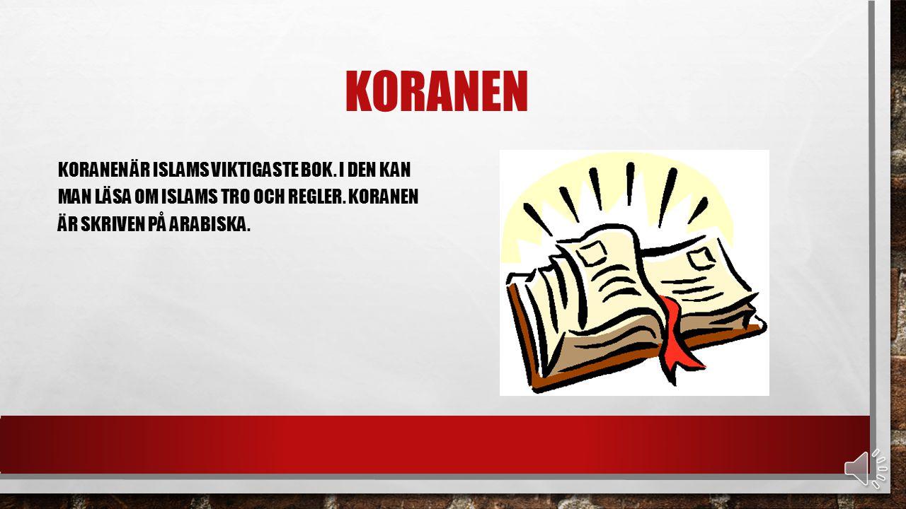 koranen Koranen är islams viktigaste bok. I den kan man läsa om islams tro och regler.