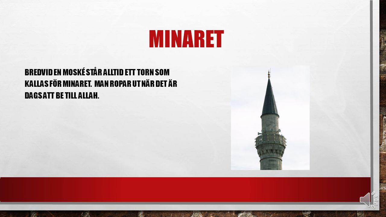 Minaret Bredvid en moské står alltid ett torn som kallas för minaret.