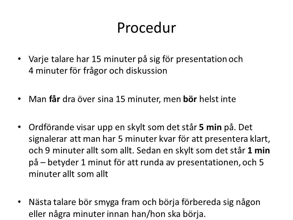Procedur Varje talare har 15 minuter på sig för presentation och 4 minuter för frågor och diskussion.