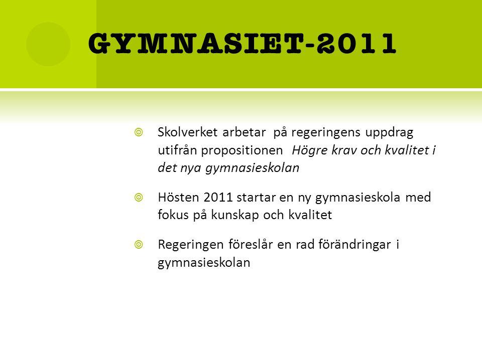 GYMNASIET-2011 Skolverket arbetar på regeringens uppdrag utifrån propositionen Högre krav och kvalitet i det nya gymnasieskolan.