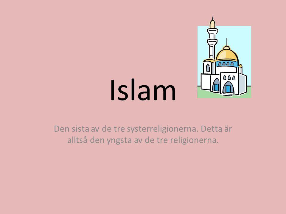 Islam Den sista av de tre systerreligionerna. Detta är alltså den yngsta av de tre religionerna.