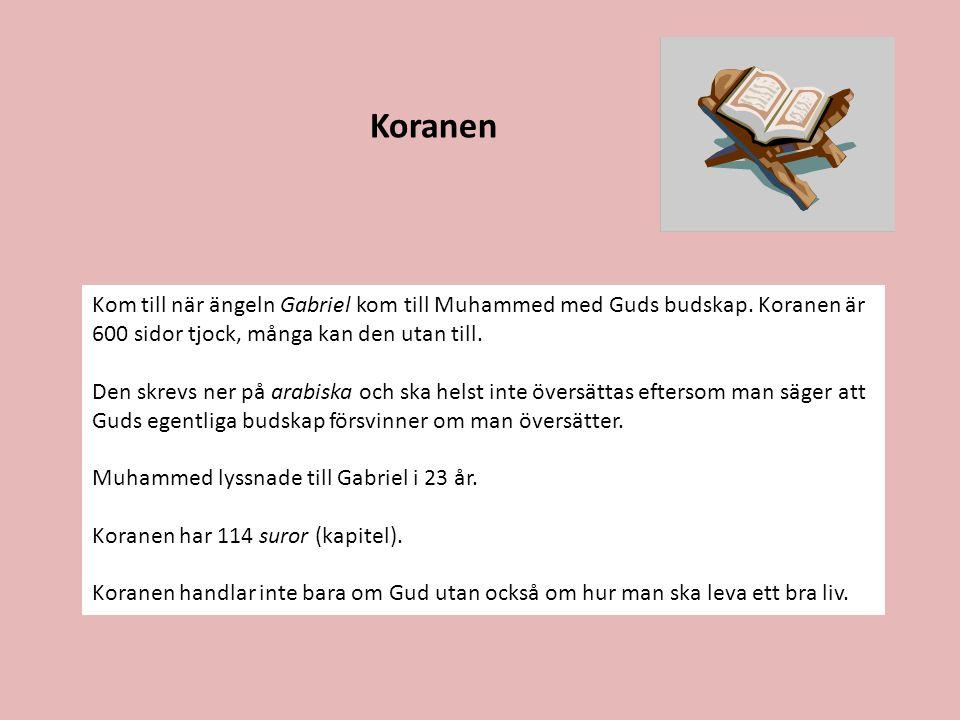 Koranen Kom till när ängeln Gabriel kom till Muhammed med Guds budskap. Koranen är 600 sidor tjock, många kan den utan till.