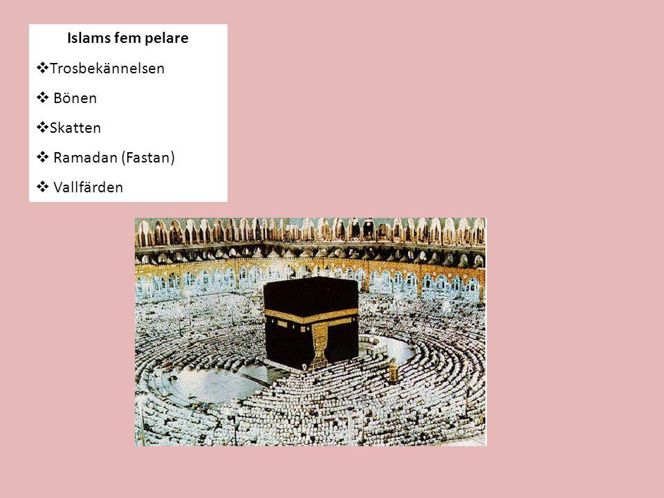 Islams fem pelare Trosbekännelsen Bönen Skatten Ramadan (Fastan) Vallfärden