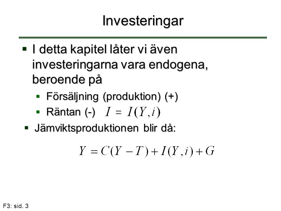 Investeringar I detta kapitel låter vi även investeringarna vara endogena, beroende på. Försäljning (produktion) (+)