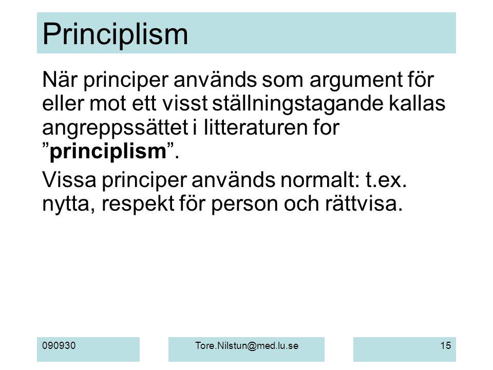 Principlism När principer används som argument för eller mot ett visst ställningstagande kallas angreppssättet i litteraturen for principlism .