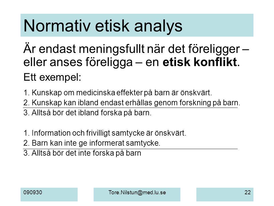 Normativ etisk analys Är endast meningsfullt när det föreligger – eller anses föreligga – en etisk konflikt.