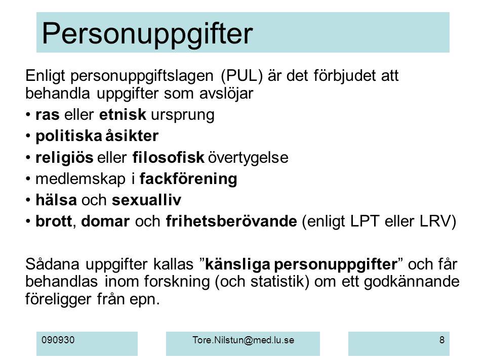 Personuppgifter Enligt personuppgiftslagen (PUL) är det förbjudet att behandla uppgifter som avslöjar.