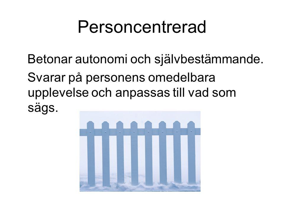 Personcentrerad Betonar autonomi och självbestämmande.