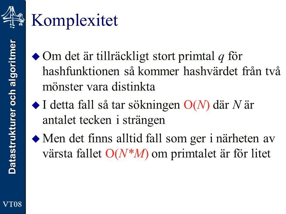 Komplexitet Om det är tillräckligt stort primtal q för hashfunktionen så kommer hashvärdet från två mönster vara distinkta.
