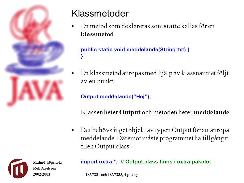 Klassmetoder En metod som deklareras som static kallas för en klassmetod. public static void meddelande(String txt) { }