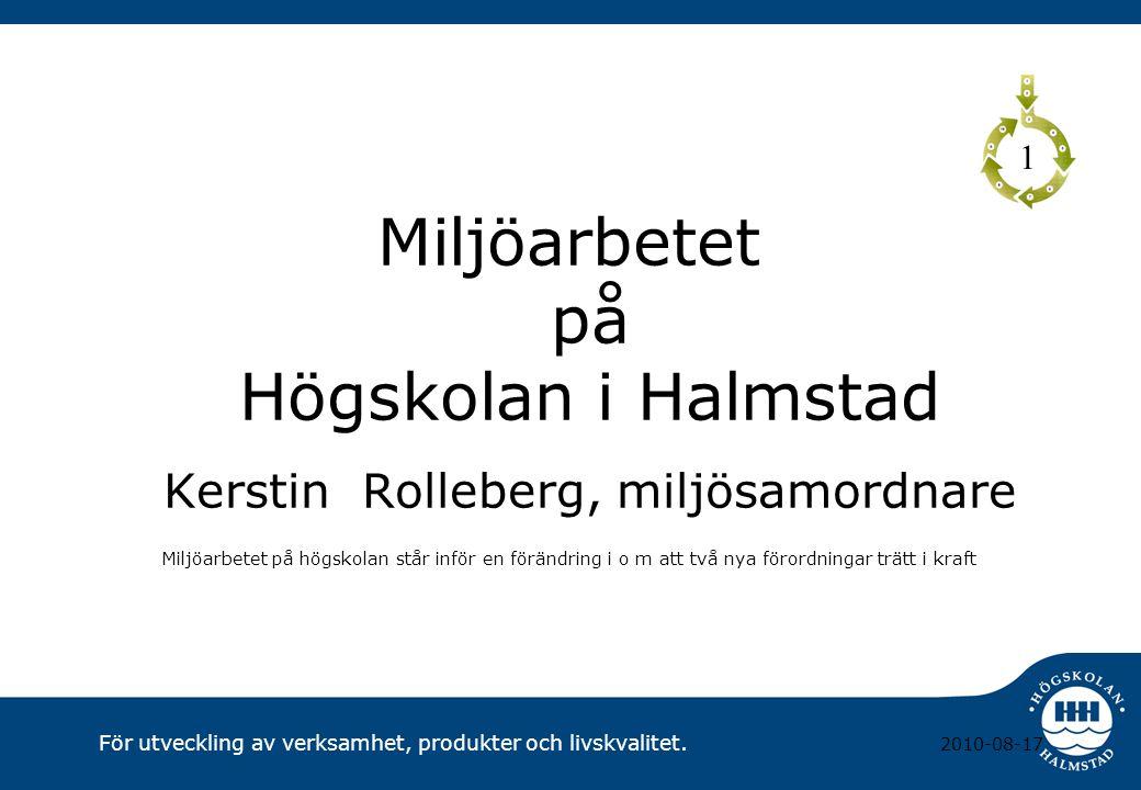 1 Miljöarbetet på Högskolan i Halmstad Kerstin Rolleberg, miljösamordnare.