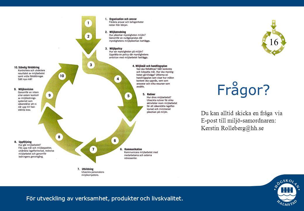 16 Frågor Du kan alltid skicka en fråga via E-post till miljö-samordnaren: Kerstin Rolleberg@hh.se