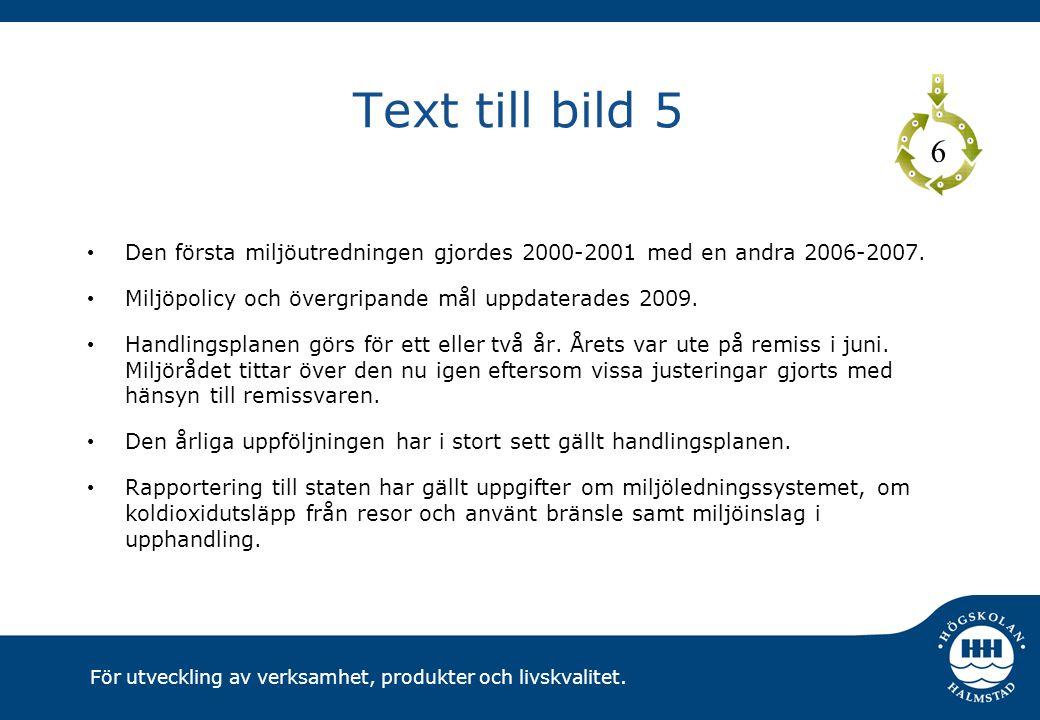Text till bild 5 6. Den första miljöutredningen gjordes 2000-2001 med en andra 2006-2007. Miljöpolicy och övergripande mål uppdaterades 2009.
