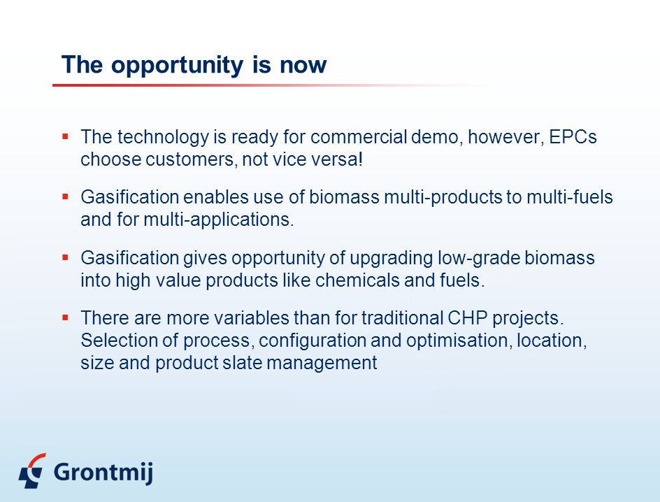 The opportunity is now The technology is ready for commercial demo, however, EPCs choose customers, not vice versa!