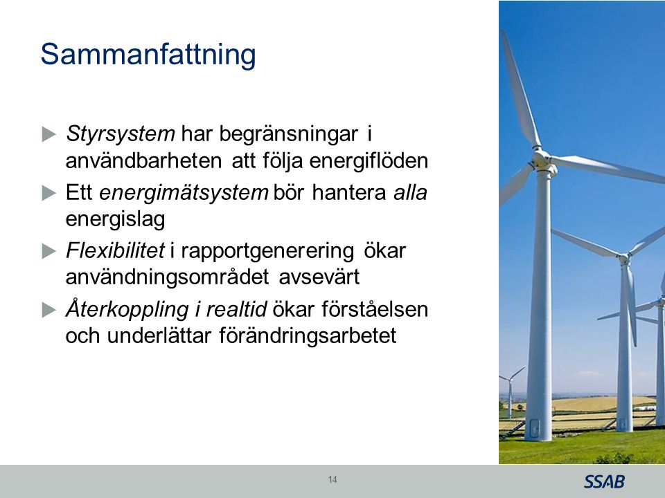 Sammanfattning Styrsystem har begränsningar i användbarheten att följa energiflöden. Ett energimätsystem bör hantera alla energislag.