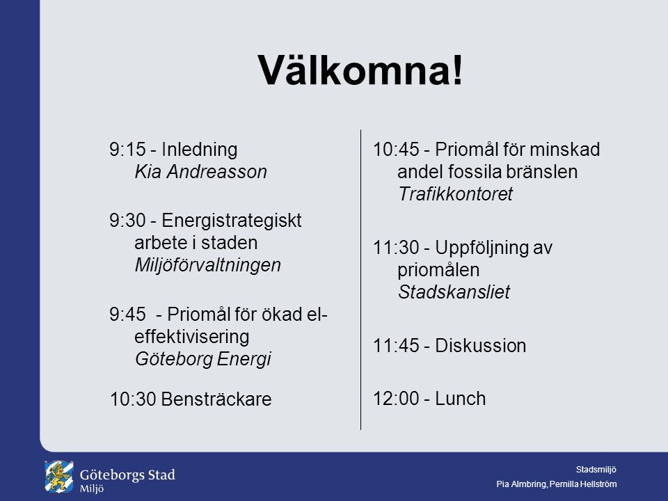 Välkomna! 9:15 - Inledning Kia Andreasson