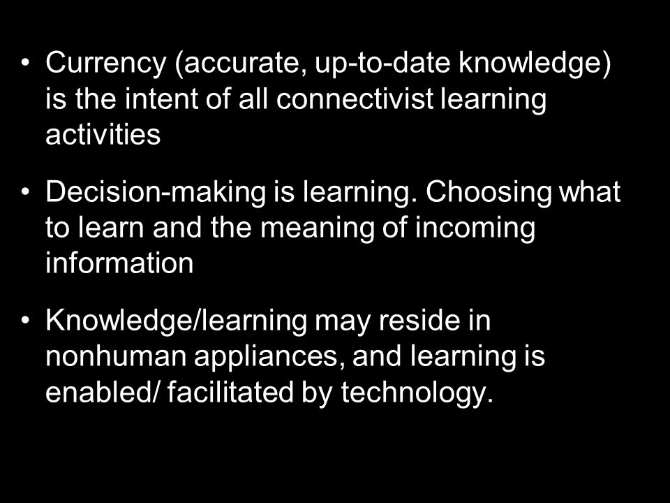 Currency (accurate, up-to-date knowledge) is the intent of all connectivist learning activities