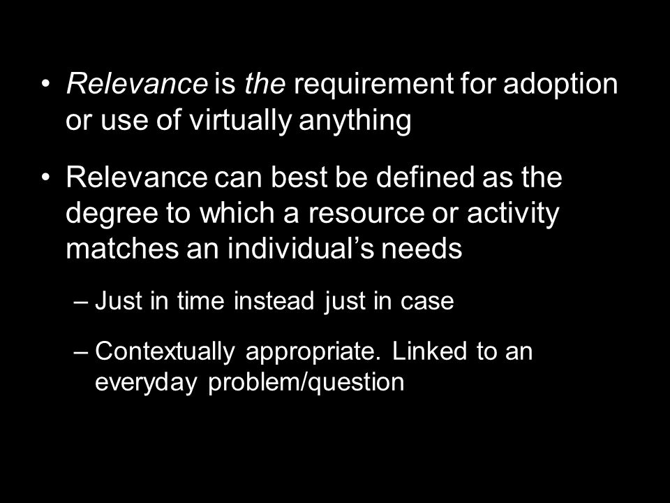 Relevance is the requirement for adoption or use of virtually anything
