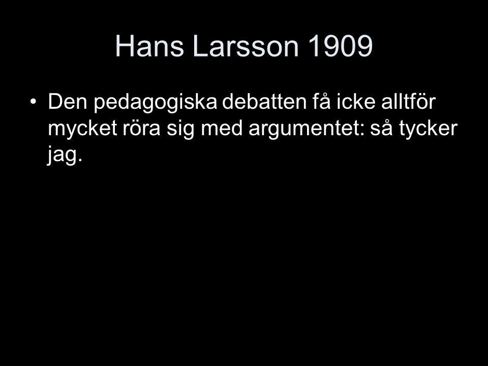 Hans Larsson 1909 Den pedagogiska debatten få icke alltför mycket röra sig med argumentet: så tycker jag.