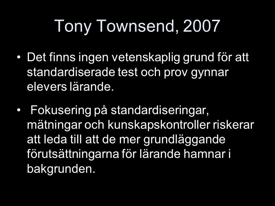 Tony Townsend, 2007 Det finns ingen vetenskaplig grund för att standardiserade test och prov gynnar elevers lärande.