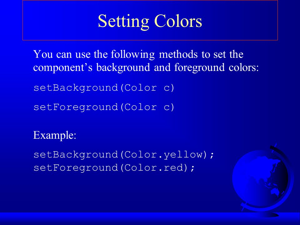 Setting Colors You can use the following methods to set the component's background and foreground colors: