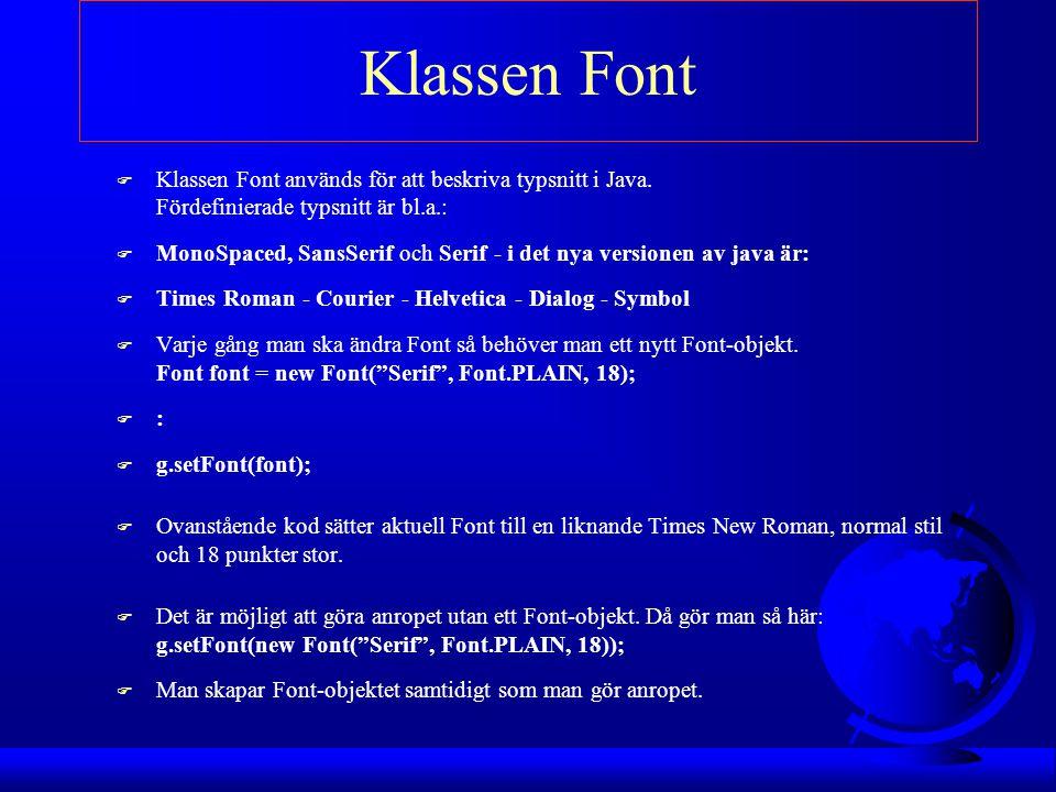 Klassen Font Klassen Font används för att beskriva typsnitt i Java. Fördefinierade typsnitt är bl.a.: