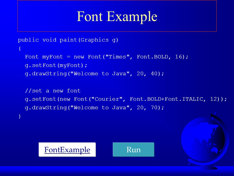 Font Example FontExample Run public void paint(Graphics g) {
