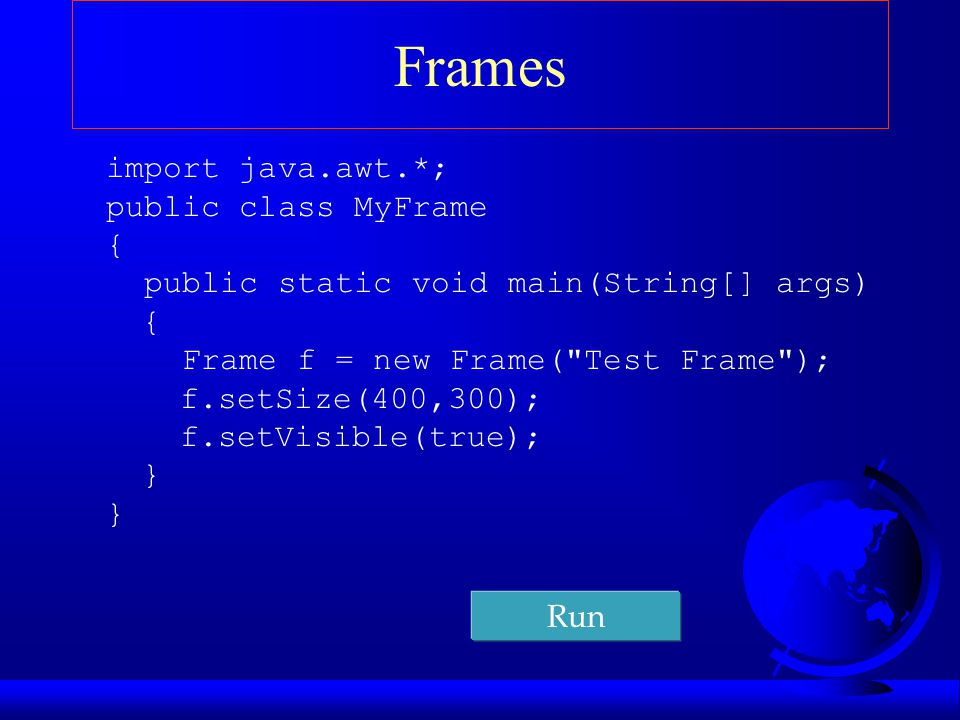 Frames import java.awt.*; public class MyFrame {