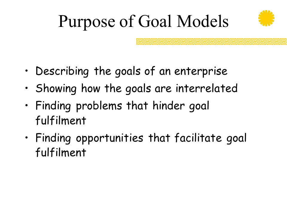 Purpose of Goal Models Describing the goals of an enterprise