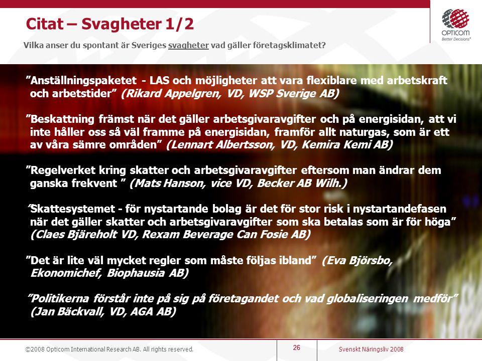 Citat – Svagheter 1/2 Vilka anser du spontant är Sveriges svagheter vad gäller företagsklimatet