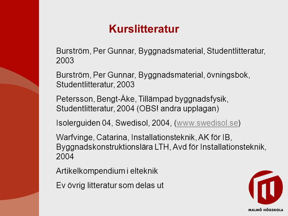 Kurslitteratur Burström, Per Gunnar, Byggnadsmaterial, Studentlitteratur, 2003.