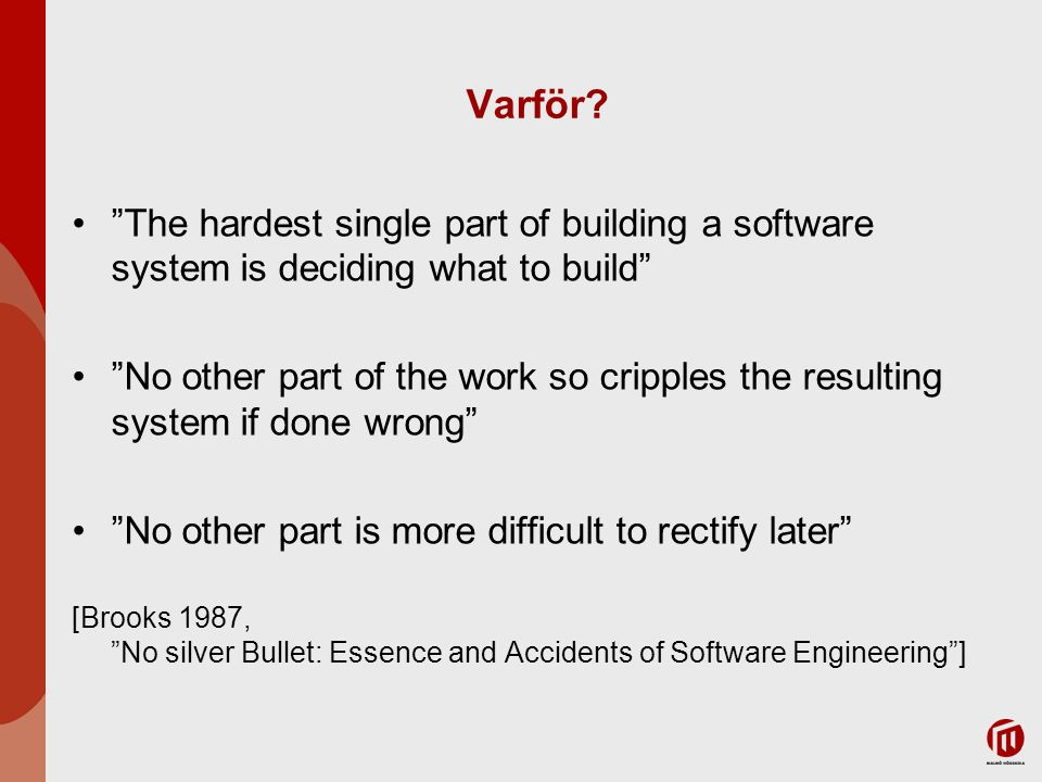 Varför The hardest single part of building a software system is deciding what to build