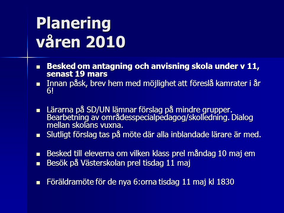Planering våren 2010 Besked om antagning och anvisning skola under v 11, senast 19 mars.