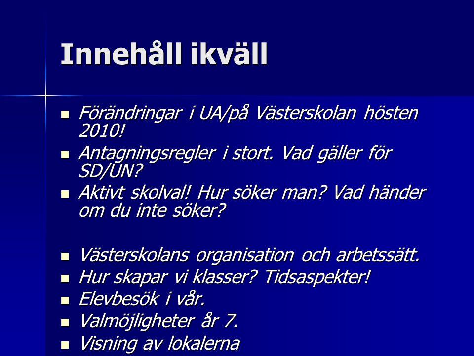 Innehåll ikväll Förändringar i UA/på Västerskolan hösten 2010!