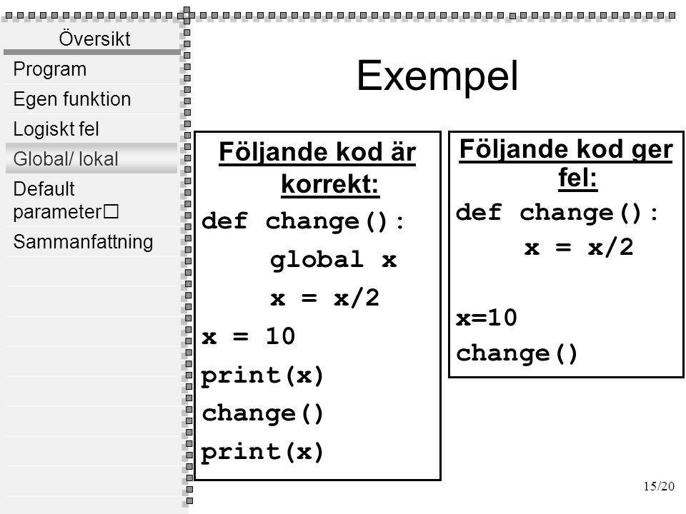 Exempel Följande kod ger fel: Följande kod är rätt: def change(x):
