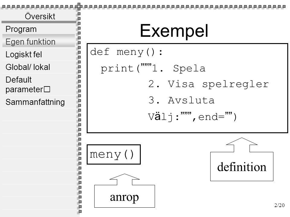 Syntax för funktion def funktionensnamn( ):
