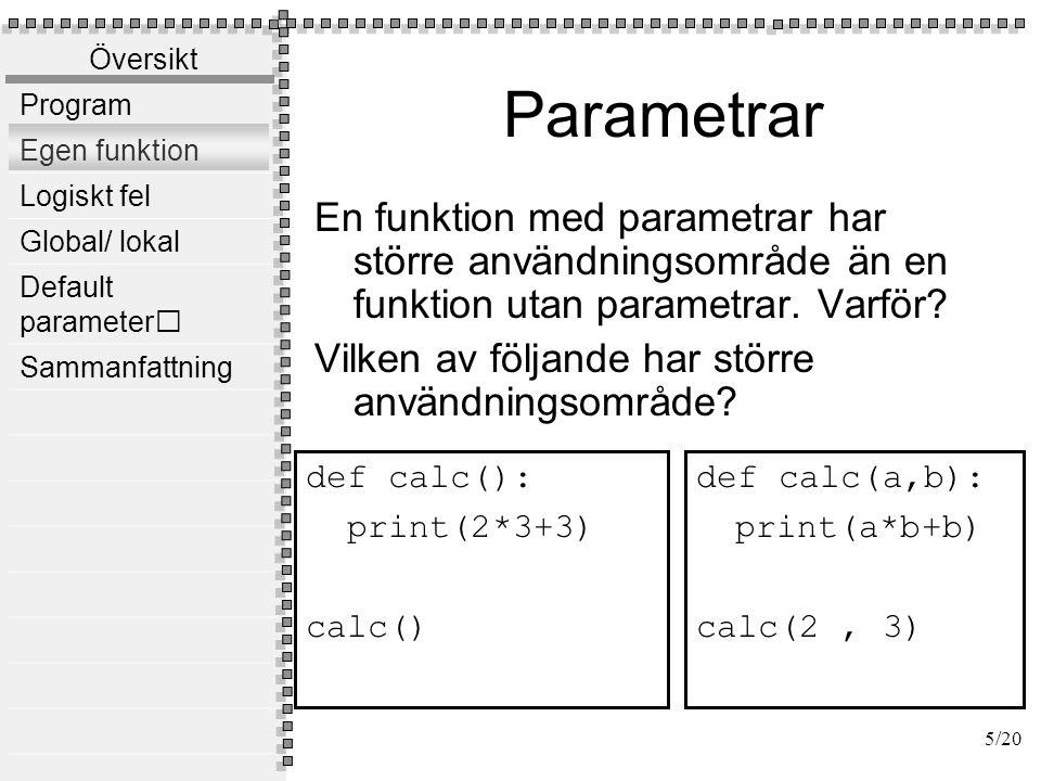 return En funktion med parametrar som returnerar ett värde har ännu större användningsområde. def calc(a,b):