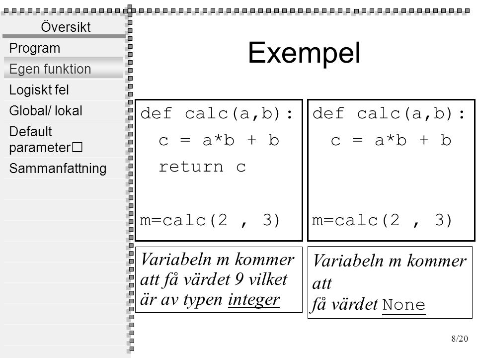 Exempel def comp(a,b): return a > b m=comp(2 , 3)