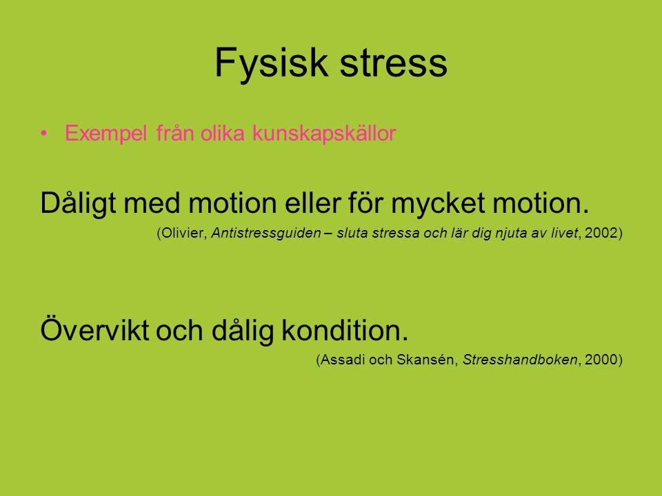 Fysisk stress Dåligt med motion eller för mycket motion.