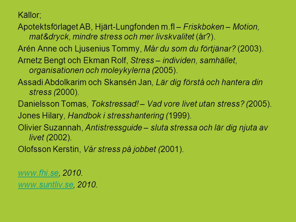 Källor; Apotektsförlaget AB, Hjärt-Lungfonden m.fl – Friskboken – Motion, mat&dryck, mindre stress och mer livskvalitet (år ).