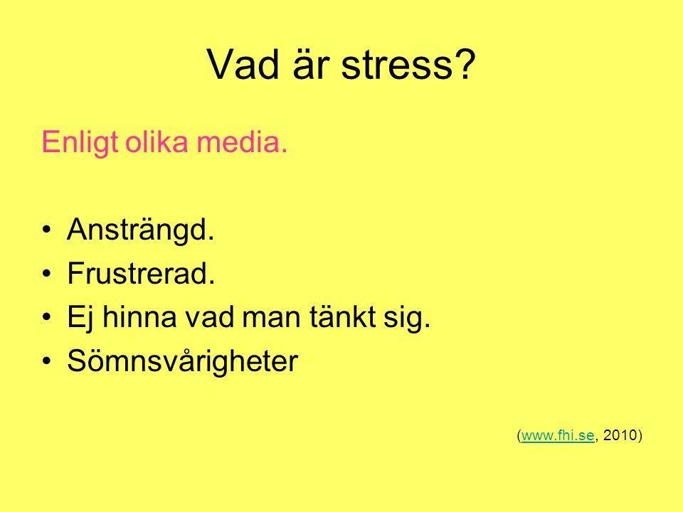 Vad är stress Enligt olika media. Ansträngd. Frustrerad.
