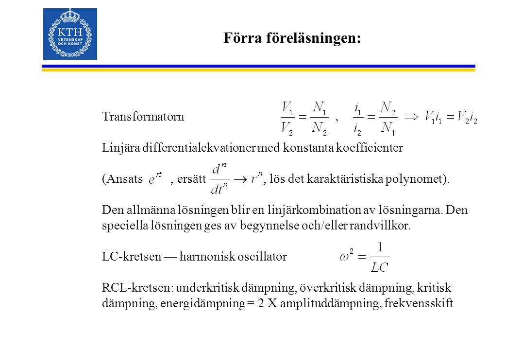 Förra föreläsningen: Transformatorn
