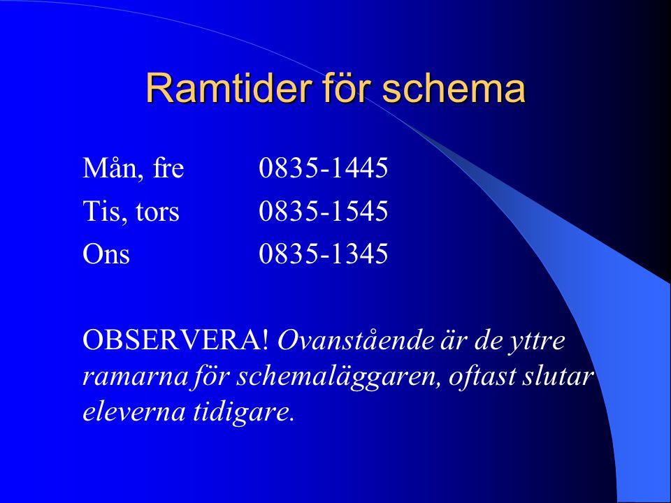 Ramtider för schema Mån, fre 0835-1445 Tis, tors 0835-1545