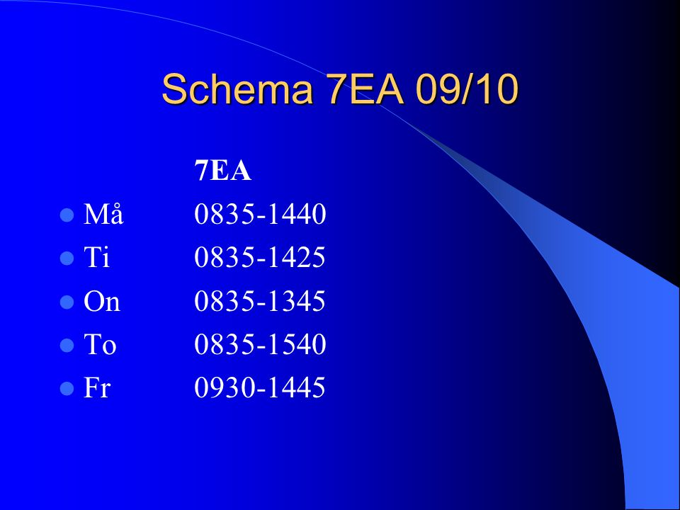 Schema 7EA 09/10 7EA Må 0835-1440 Ti 0835-1425 On 0835-1345